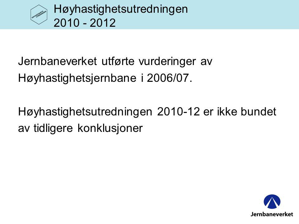 Høyhastighetsutredningen 2010 - 2012 Jernbaneverket utførte vurderinger av Høyhastighetsjernbane i 2006/07.