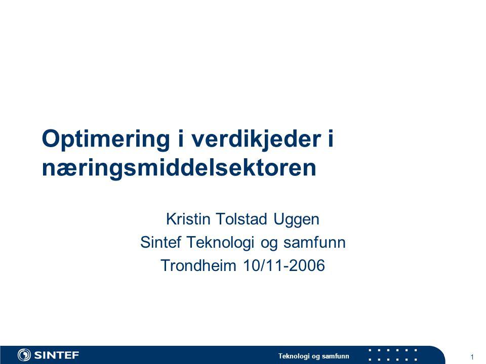 Teknologi og samfunn 1 Optimering i verdikjeder i næringsmiddelsektoren Kristin Tolstad Uggen Sintef Teknologi og samfunn Trondheim 10/11-2006