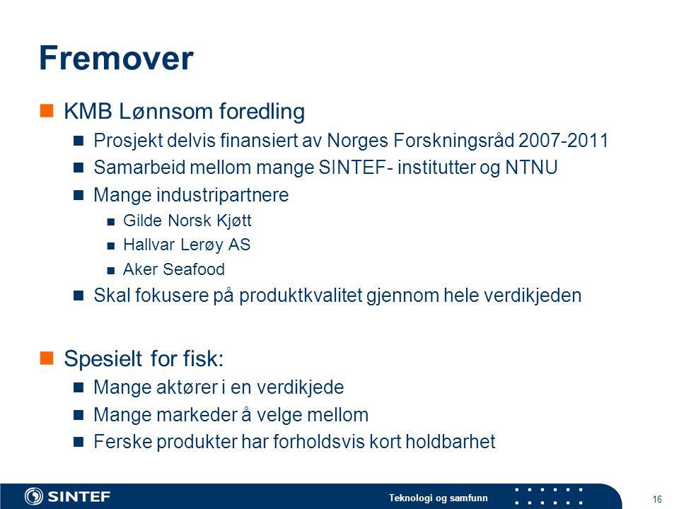 Teknologi og samfunn 16 Fremover  KMB Lønnsom foredling  Prosjekt delvis finansiert av Norges Forskningsråd 2007-2011  Samarbeid mellom mange SINTE