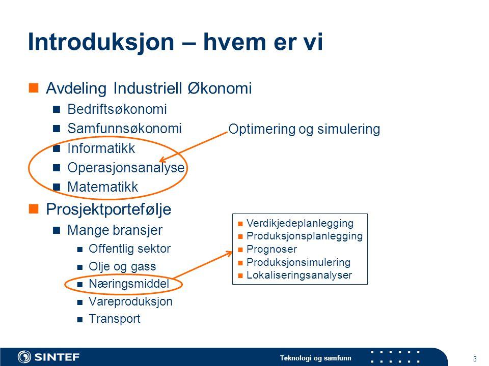 Teknologi og samfunn 3 Introduksjon – hvem er vi  Avdeling Industriell Økonomi  Bedriftsøkonomi  Samfunnsøkonomi  Informatikk  Operasjonsanalyse