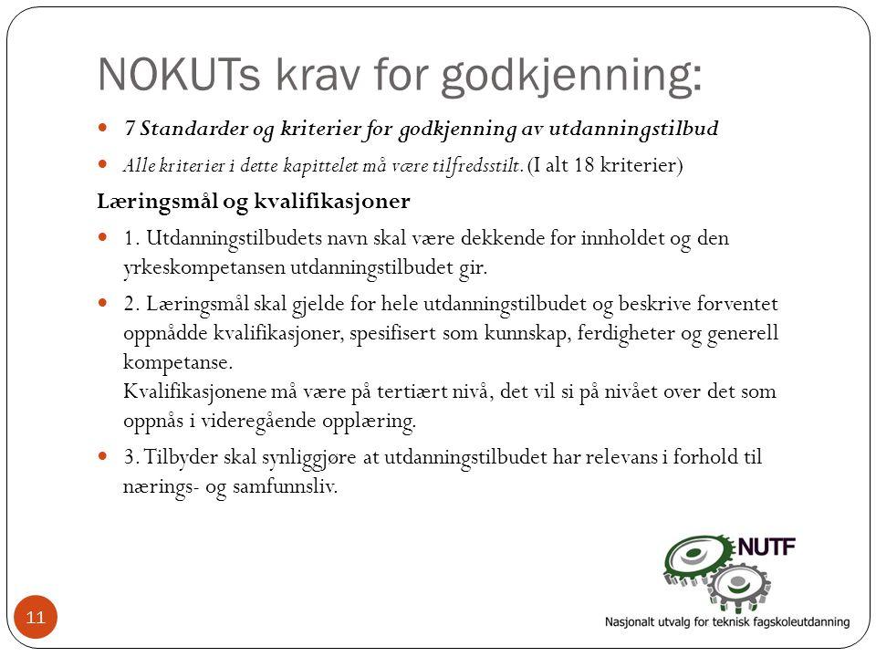NOKUTs krav for godkjenning:  7 Standarder og kriterier for godkjenning av utdanningstilbud  Alle kriterier i dette kapittelet må være tilfredsstilt.