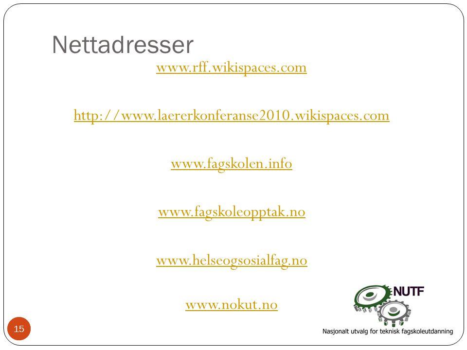 15 Nettadresser www.rff.wikispaces.com http://www.laererkonferanse2010.wikispaces.com www.fagskolen.info www.fagskoleopptak.no www.helseogsosialfag.no www.nokut.no 15