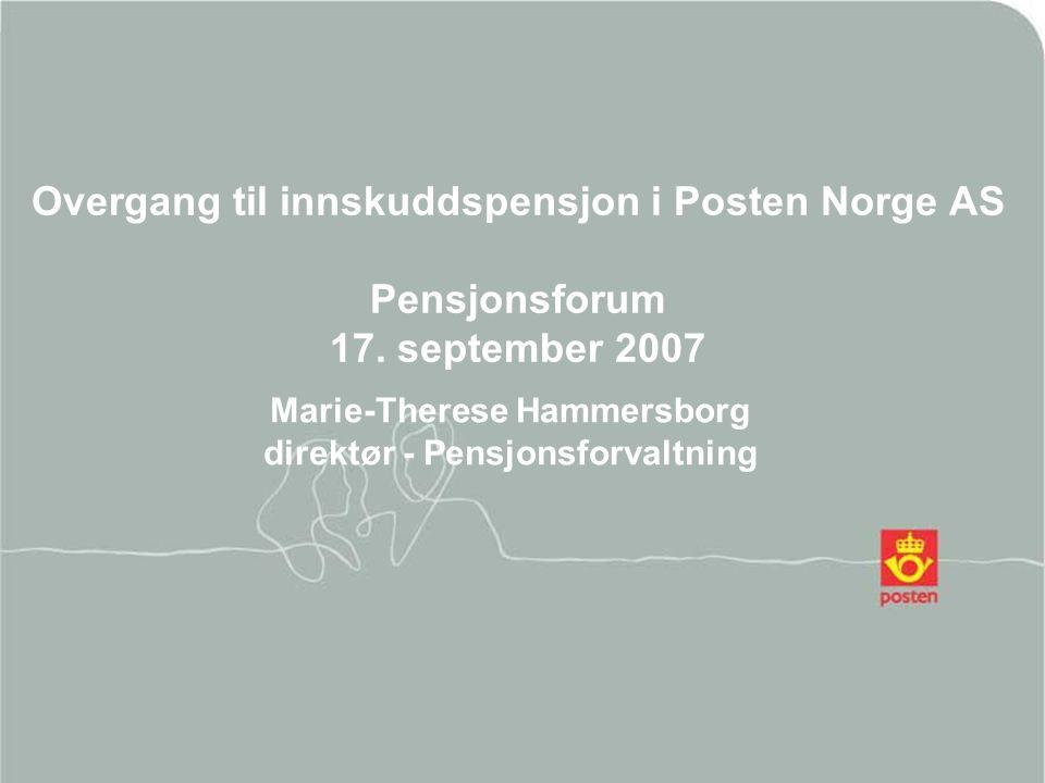 2014.07.05Posten Norge AS1 Overgang til innskuddspensjon i Posten Norge AS Pensjonsforum 17. september 2007 Marie-Therese Hammersborg direktør - Pensj