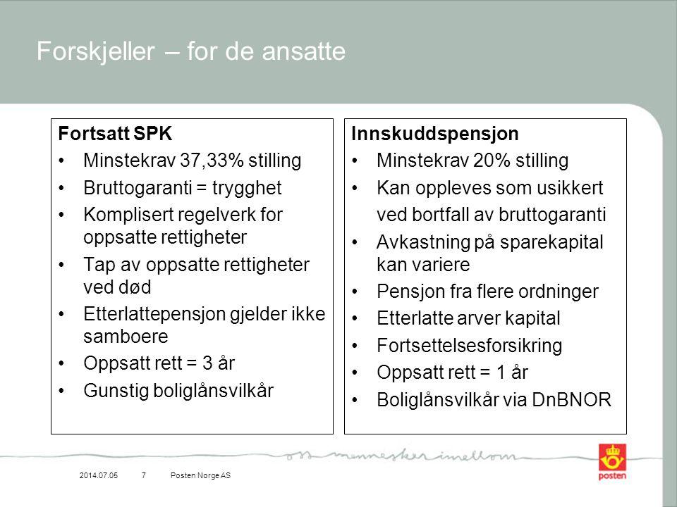 2014.07.05Posten Norge AS7 Forskjeller – for de ansatte Fortsatt SPK •Minstekrav 37,33% stilling •Bruttogaranti = trygghet •Komplisert regelverk for o