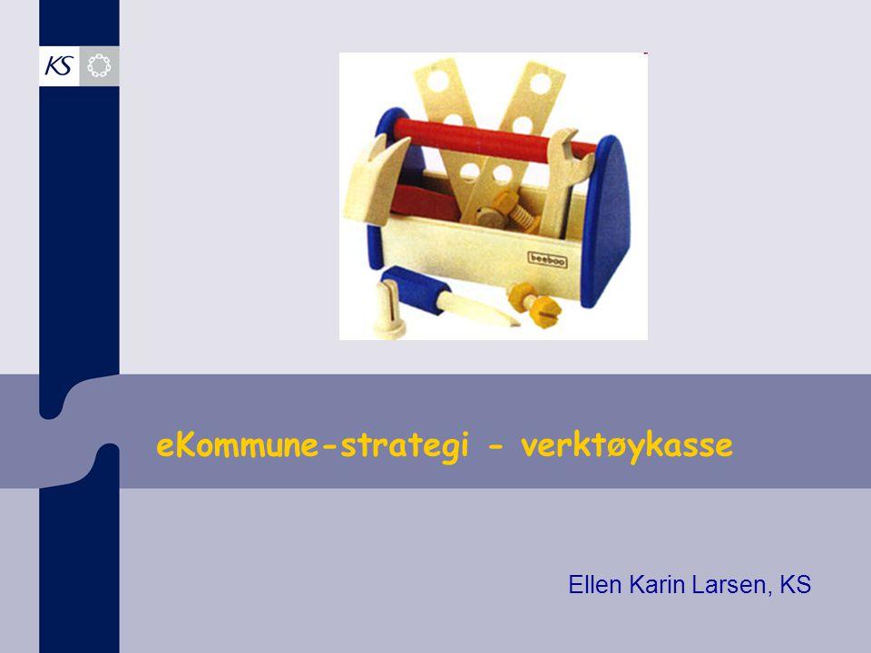 eKommune-strategi - verkt ø ykasse Ellen Karin Larsen, KS