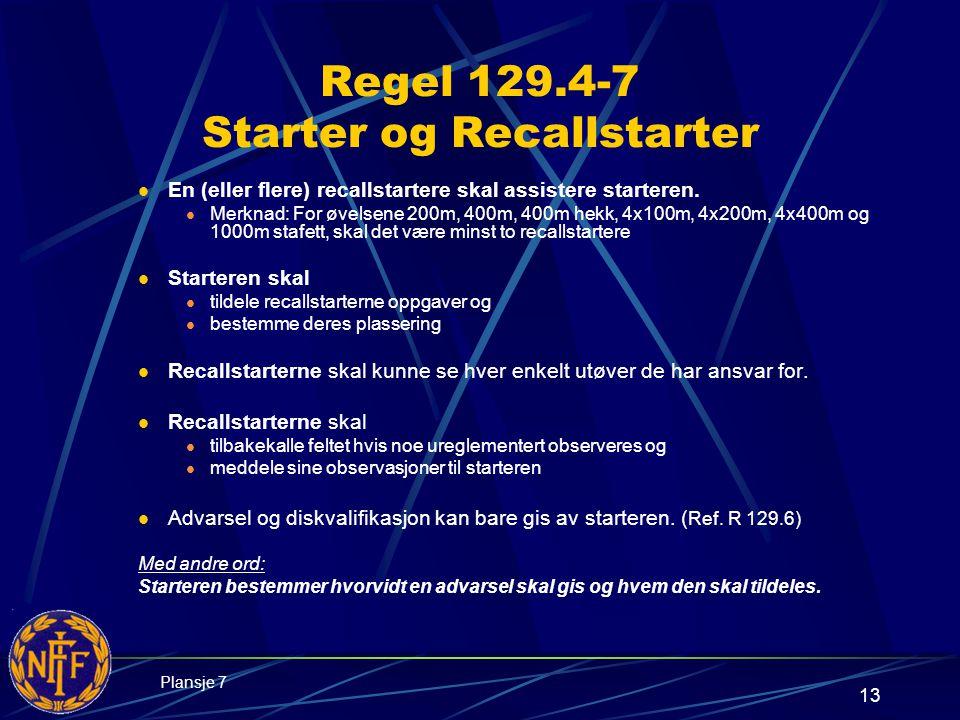 13 Regel 129.4-7 Starter og Recallstarter  En (eller flere) recallstartere skal assistere starteren.