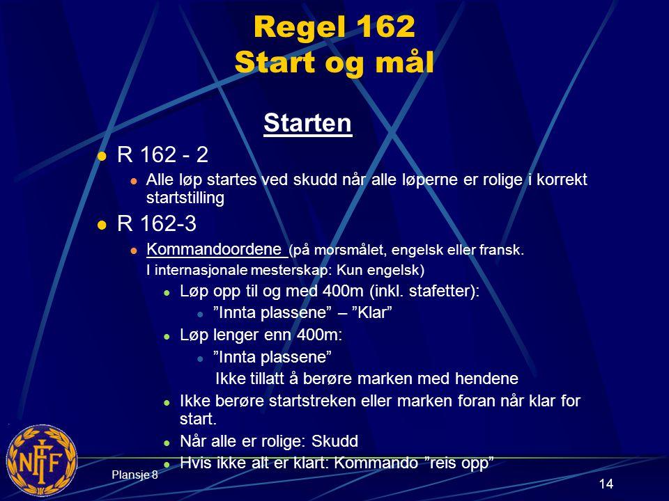 14 Regel 162 Start og mål Starten  R 162 - 2  Alle løp startes ved skudd når alle løperne er rolige i korrekt startstilling  R 162-3  Kommandoordene (på morsmålet, engelsk eller fransk.