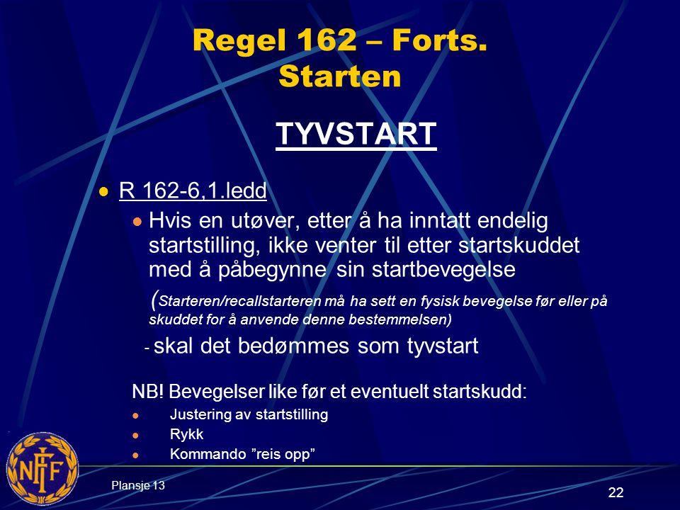 22 Regel 162 – Forts.