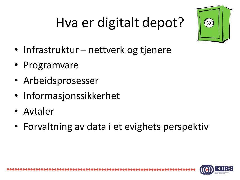 Hva er digitalt depot? • Infrastruktur – nettverk og tjenere • Programvare • Arbeidsprosesser • Informasjonssikkerhet • Avtaler • Forvaltning av data