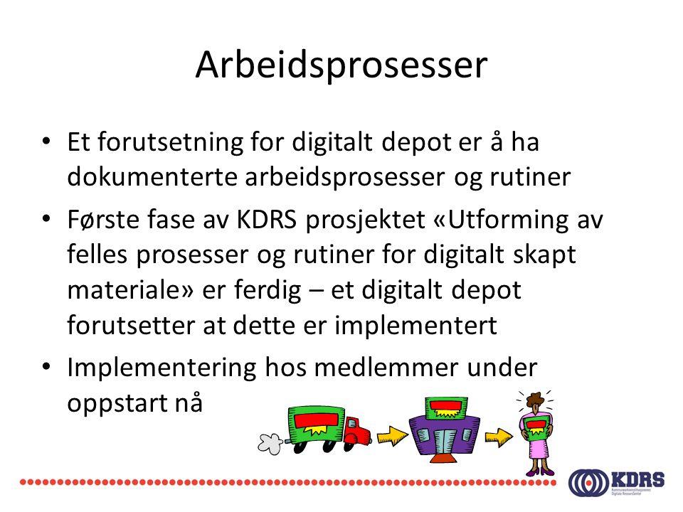 Arbeidsprosesser • Et forutsetning for digitalt depot er å ha dokumenterte arbeidsprosesser og rutiner • Første fase av KDRS prosjektet «Utforming av