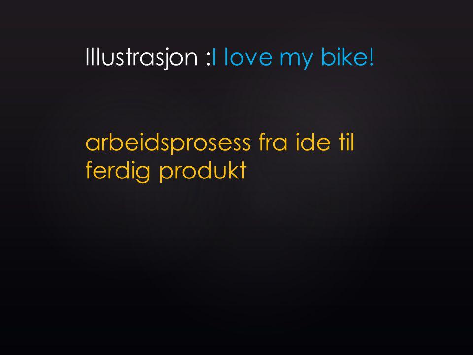 Illustrasjon :I love my bike! arbeidsprosess fra ide til ferdig produkt
