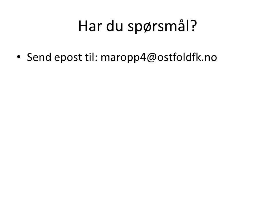 Har du spørsmål? • Send epost til: maropp4@ostfoldfk.no