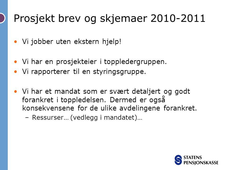 Prosjekt brev og skjemaer 2010-2011 •Vi jobber uten ekstern hjelp! •Vi har en prosjekteier i toppledergruppen. •Vi rapporterer til en styringsgruppe.