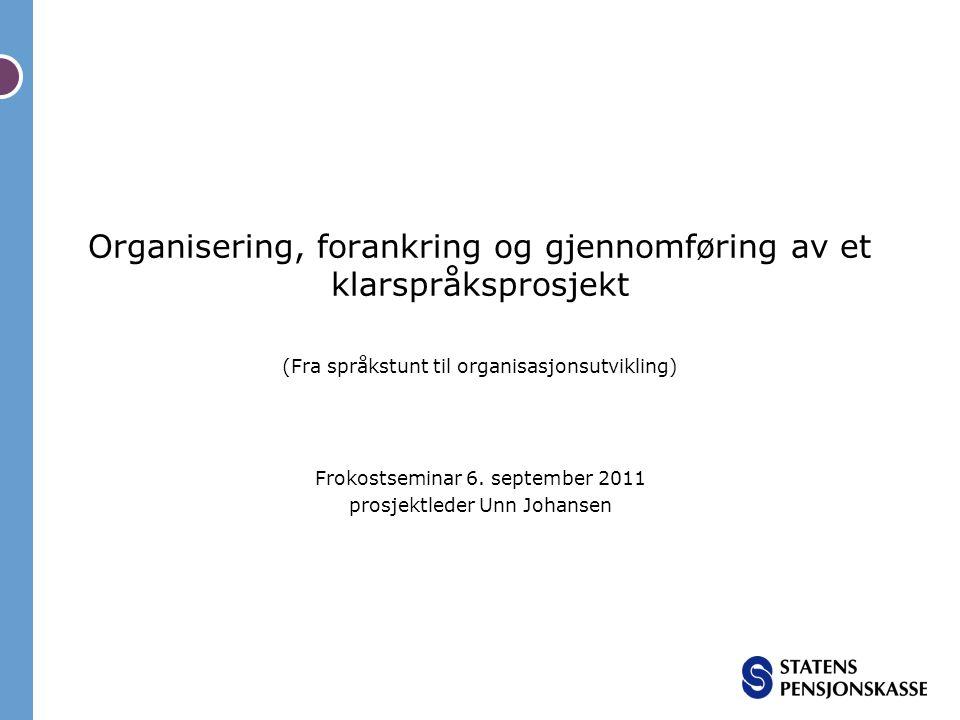 Organisering, forankring og gjennomføring av et klarspråksprosjekt (Fra språkstunt til organisasjonsutvikling) Frokostseminar 6. september 2011 prosje