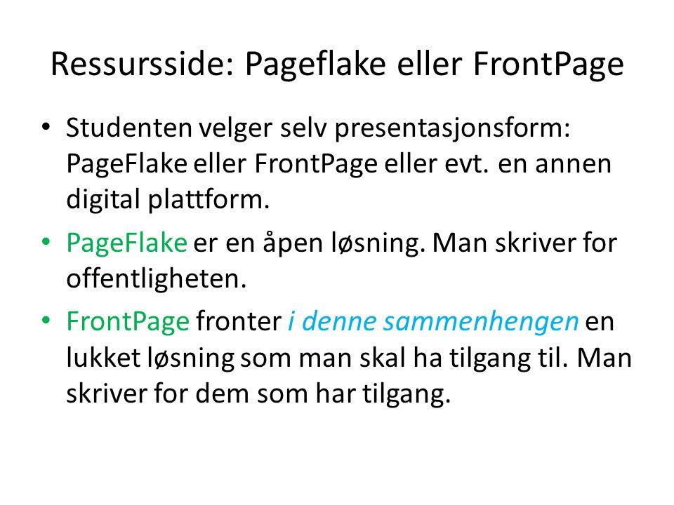 Ressursside: Pageflake eller FrontPage • Studenten velger selv presentasjonsform: PageFlake eller FrontPage eller evt. en annen digital plattform. • P