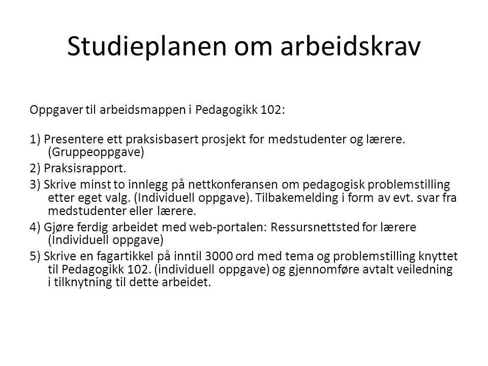 Studieplanen om arbeidskrav Oppgaver til arbeidsmappen i Pedagogikk 102: 1) Presentere ett praksisbasert prosjekt for medstudenter og lærere. (Gruppeo