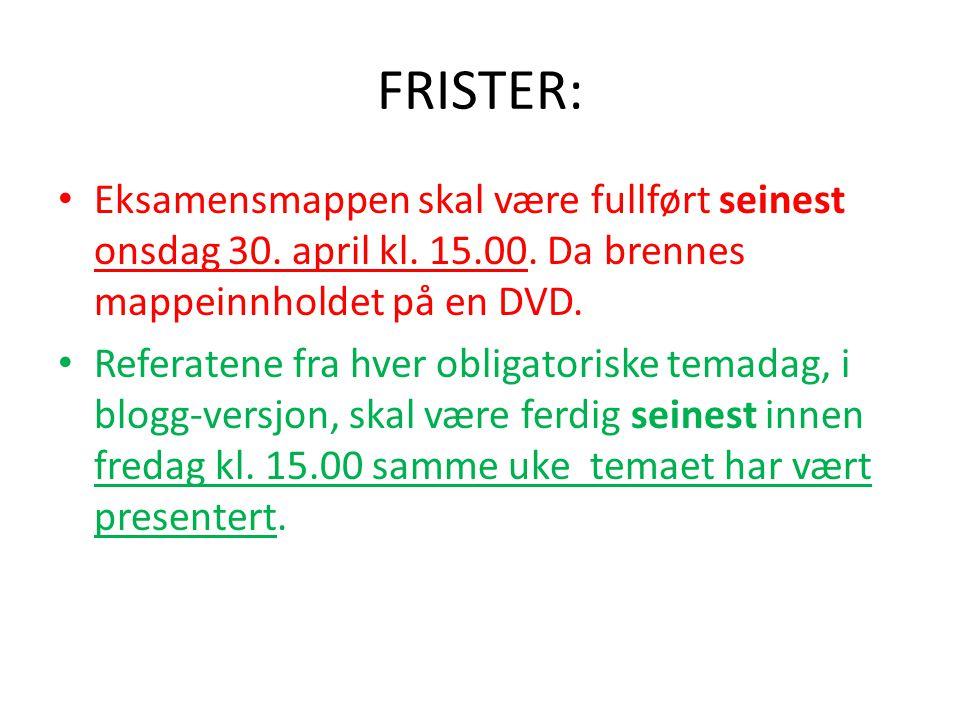 FRISTER: • Eksamensmappen skal være fullført seinest onsdag 30. april kl. 15.00. Da brennes mappeinnholdet på en DVD. • Referatene fra hver obligatori