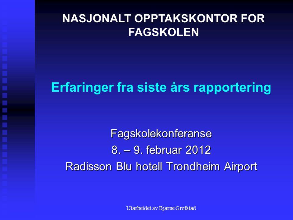 Utarbeidet av Bjarne Grefstad Erfaringer fra siste års rapportering Fagskolekonferanse 8.