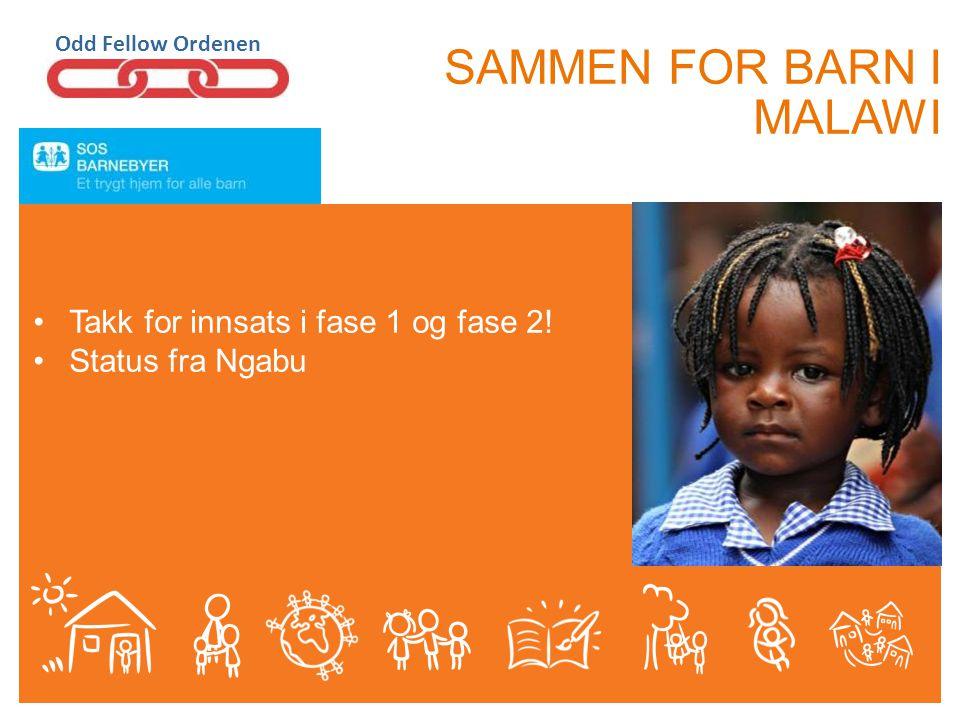 SAMMEN FOR BARN I MALAWI Odd Fellow Ordenen •Takk for innsats i fase 1 og fase 2! •Status fra Ngabu