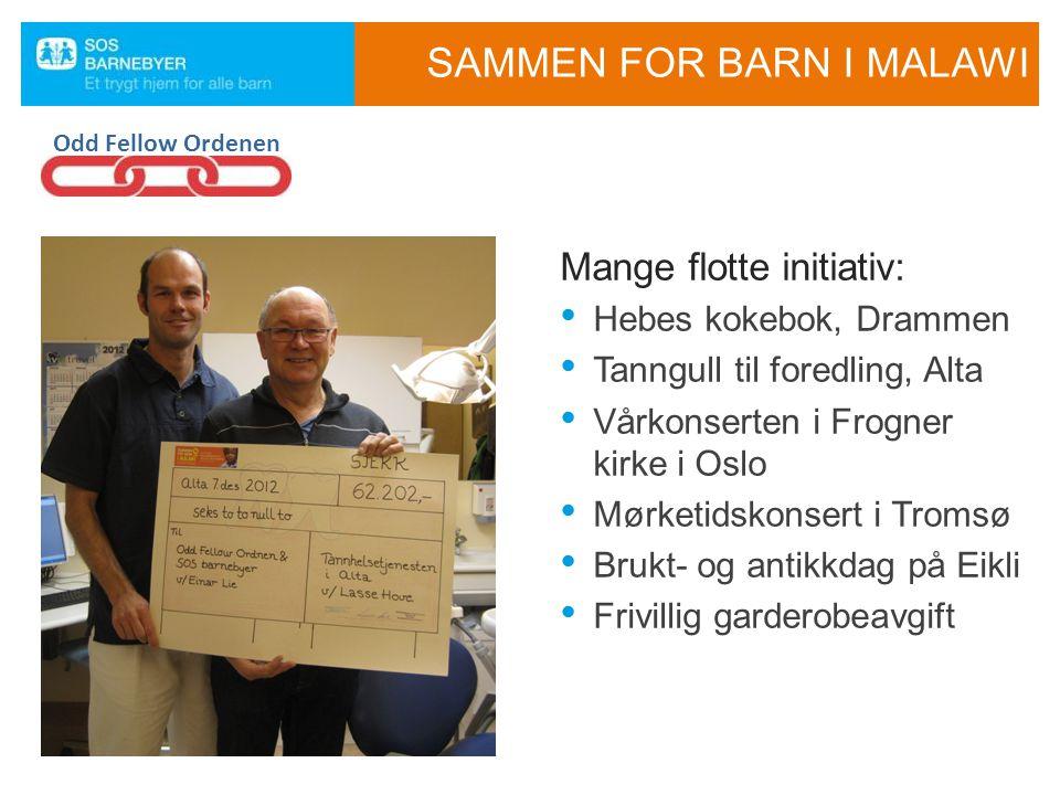 SAMMEN FOR BARN I MALAWI Mange flotte initiativ: • Hebes kokebok, Drammen • Tanngull til foredling, Alta • Vårkonserten i Frogner kirke i Oslo • Mørke