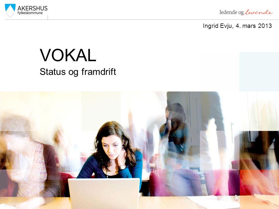 VOKAL Status og framdrift Ingrid Evju, 4. mars 2013