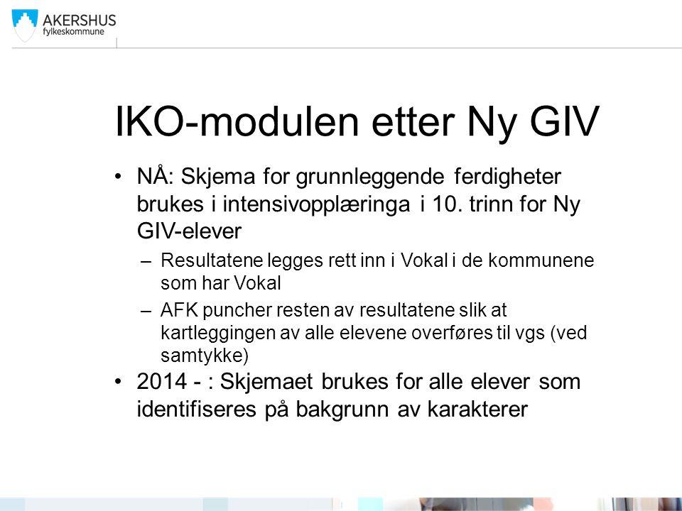 IKO-modulen etter Ny GIV •NÅ: Skjema for grunnleggende ferdigheter brukes i intensivopplæringa i 10. trinn for Ny GIV-elever –Resultatene legges rett