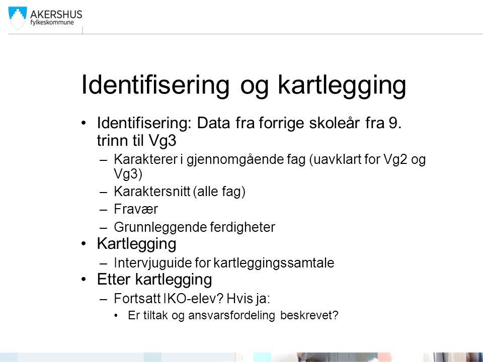 Identifisering og kartlegging •Identifisering: Data fra forrige skoleår fra 9. trinn til Vg3 –Karakterer i gjennomgående fag (uavklart for Vg2 og Vg3)