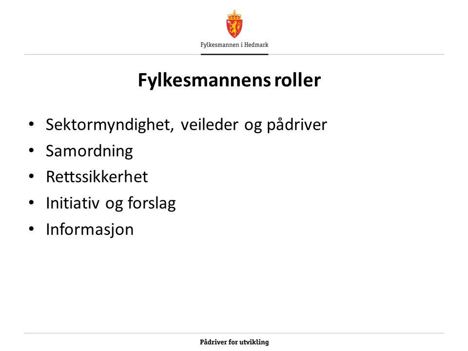 Fylkesmannens roller • Sektormyndighet, veileder og pådriver • Samordning • Rettssikkerhet • Initiativ og forslag • Informasjon