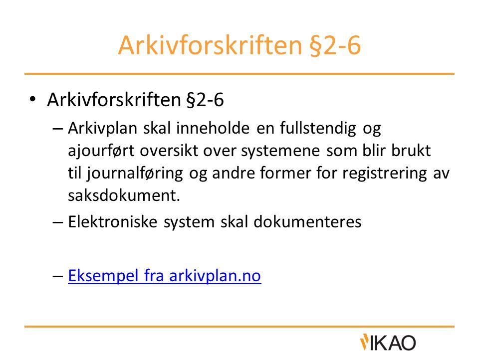 Arkivforskriften §2-6 • Arkivforskriften §2-6 – Arkivplan skal inneholde en fullstendig og ajourført oversikt over systemene som blir brukt til journa