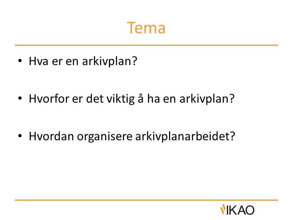 Tema • Hva er en arkivplan? • Hvorfor er det viktig å ha en arkivplan? • Hvordan organisere arkivplanarbeidet?