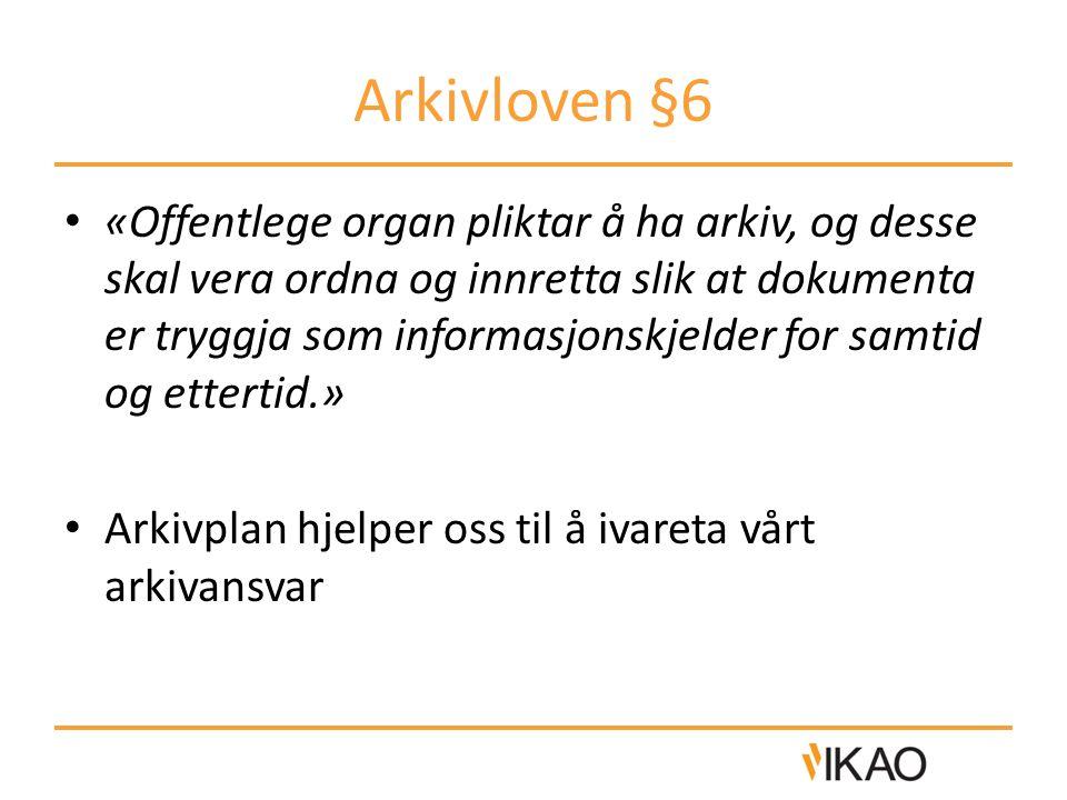 Arkivloven §6 • «Offentlege organ pliktar å ha arkiv, og desse skal vera ordna og innretta slik at dokumenta er tryggja som informasjonskjelder for sa