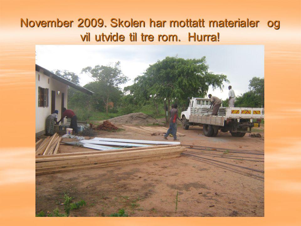 November 2009. Skolen har mottatt materialer og vil utvide til tre rom. Hurra!