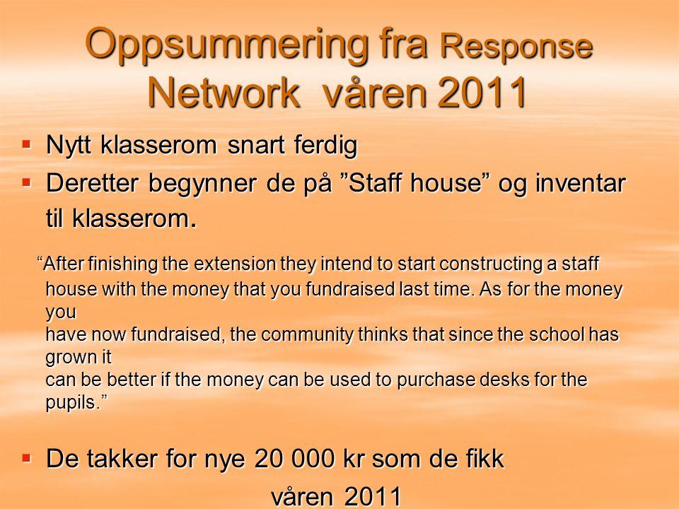 Oppsummering fra Response Network våren 2011  Nytt klasserom snart ferdig  Deretter begynner de på Staff house og inventar til klasserom.