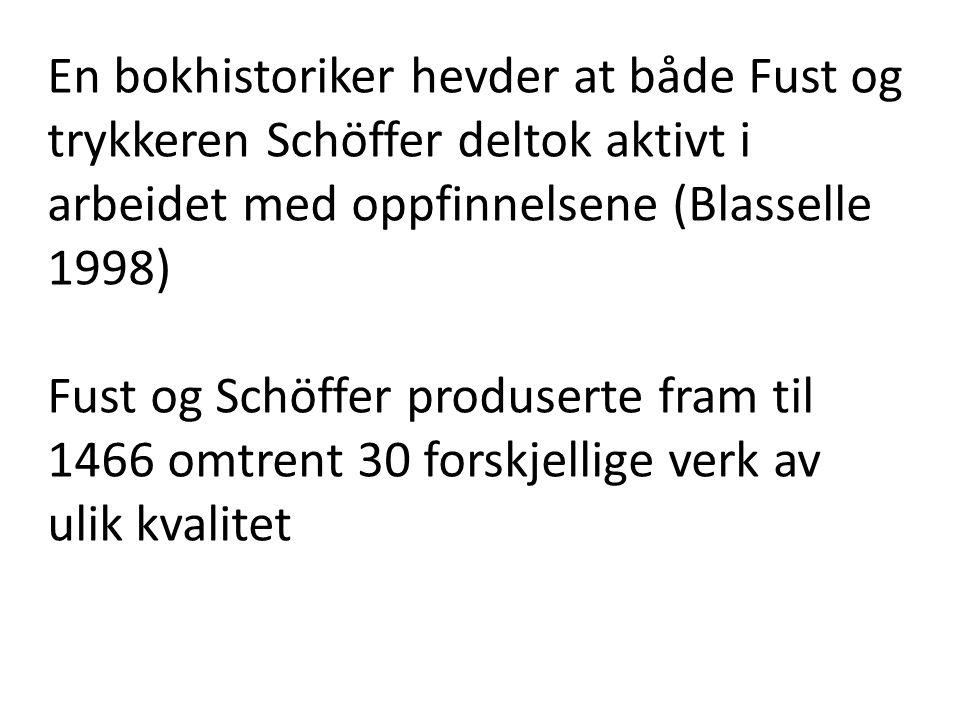En bokhistoriker hevder at både Fust og trykkeren Schöffer deltok aktivt i arbeidet med oppfinnelsene (Blasselle 1998) Fust og Schöffer produserte fra