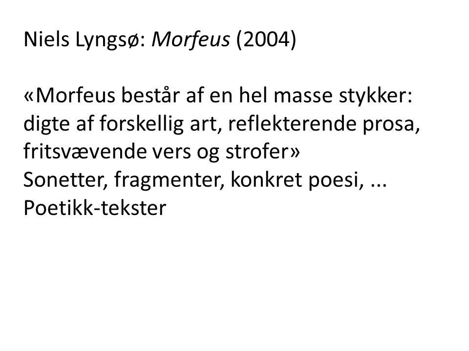 Niels Lyngsø: Morfeus (2004) «Morfeus består af en hel masse stykker: digte af forskellig art, reflekterende prosa, fritsvævende vers og strofer» Sone