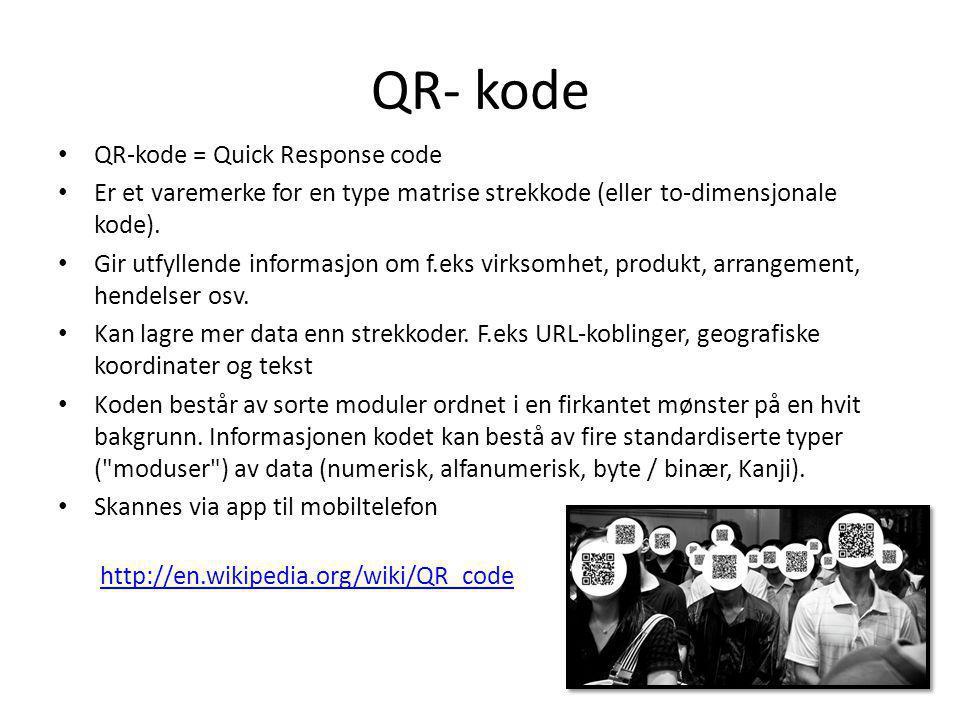 QR- kode • QR-kode = Quick Response code • Er et varemerke for en type matrise strekkode (eller to-dimensjonale kode). • Gir utfyllende informasjon om