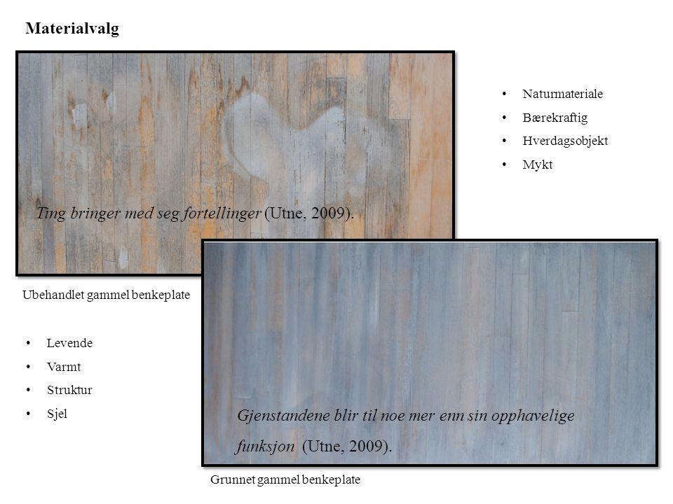 Materialvalg • Naturmateriale • Bærekraftig • Hverdagsobjekt • Mykt Ting bringer med seg fortellinger (Utne, 2009). Grunnet gammel benkeplate Gjenstan