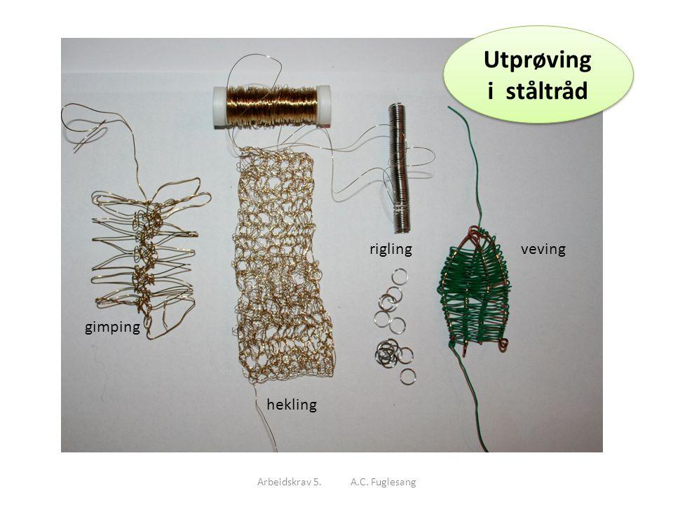 Arbeidskrav 5. A.C. Fuglesang Utprøving i ståltråd gimping hekling riglingveving