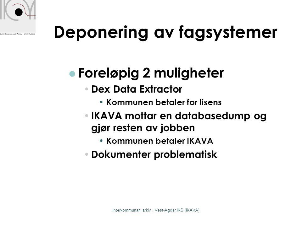 Deponering av fagsystemer  Foreløpig 2 muligheter • Dex Data Extractor • Kommunen betaler for lisens • IKAVA mottar en databasedump og gjør resten av