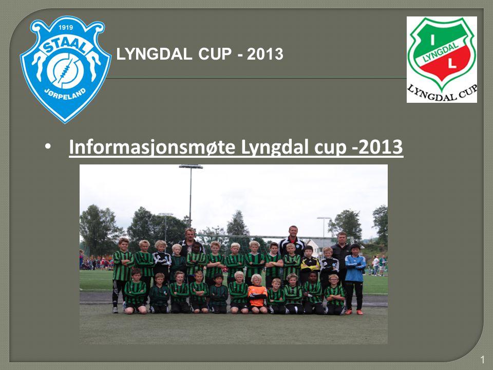 1 • Informasjonsmøte Lyngdal cup -2013 LYNGDAL CUP - 2013