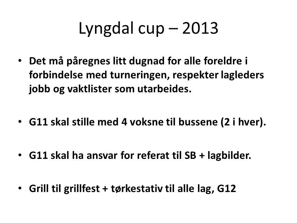 Lyngdal cup – 2013 • Det må påregnes litt dugnad for alle foreldre i forbindelse med turneringen, respekter lagleders jobb og vaktlister som utarbeides.
