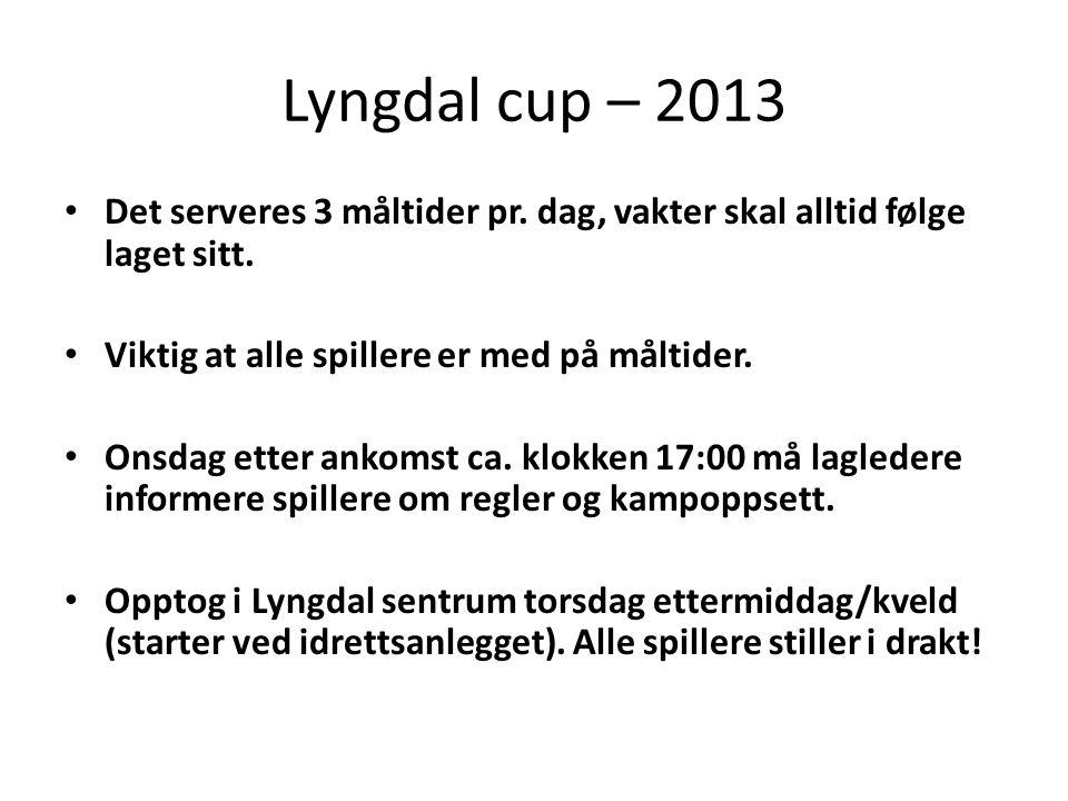 Lyngdal cup – 2013 • Det serveres 3 måltider pr. dag, vakter skal alltid følge laget sitt.