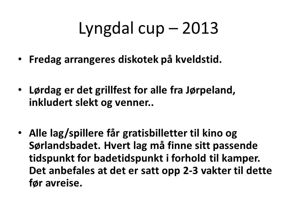 Lyngdal cup – 2013 • Fredag arrangeres diskotek på kveldstid.