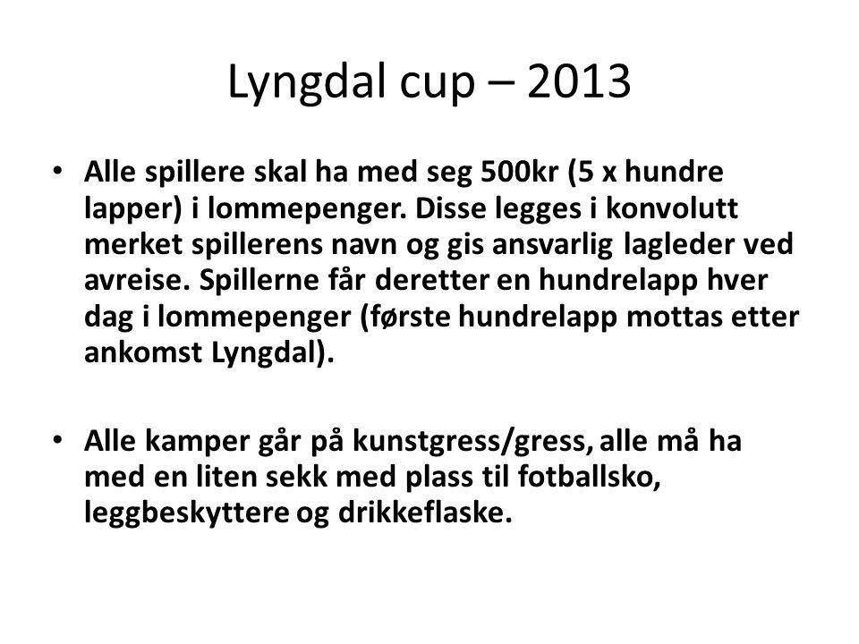 Lyngdal cup – 2013 • Alle spillere skal ha med seg 500kr (5 x hundre lapper) i lommepenger.