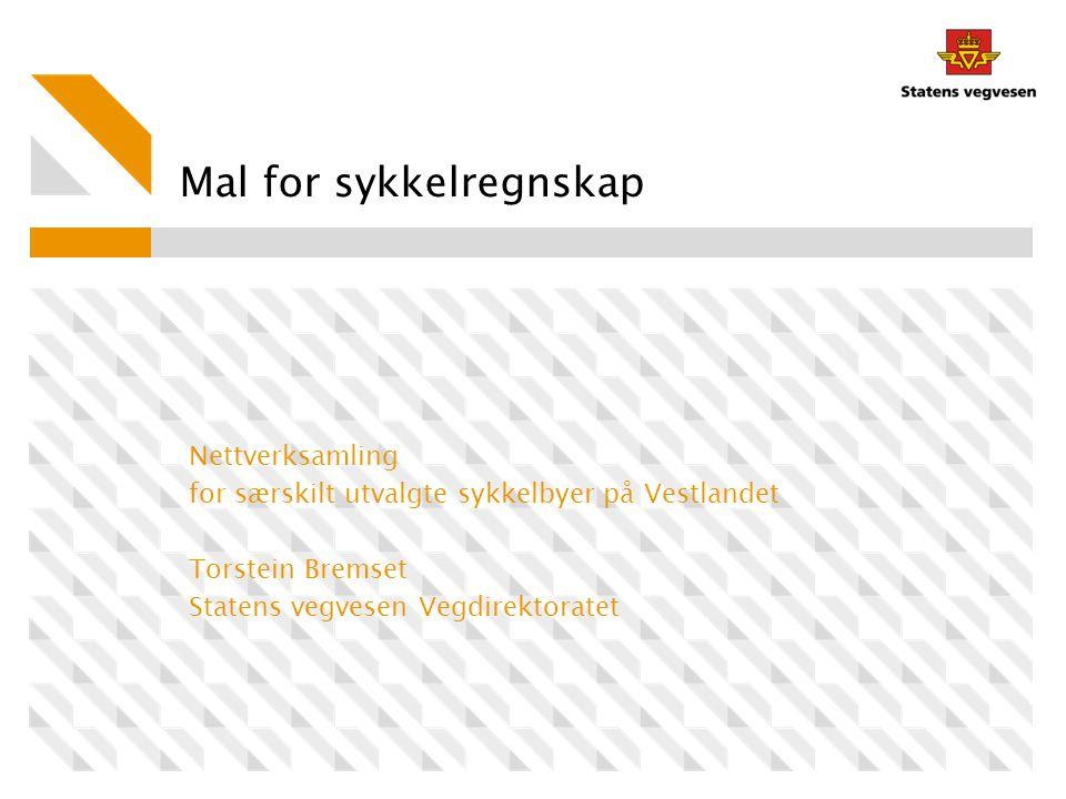 Mal for sykkelregnskap Nettverksamling for særskilt utvalgte sykkelbyer på Vestlandet Torstein Bremset Statens vegvesen Vegdirektoratet