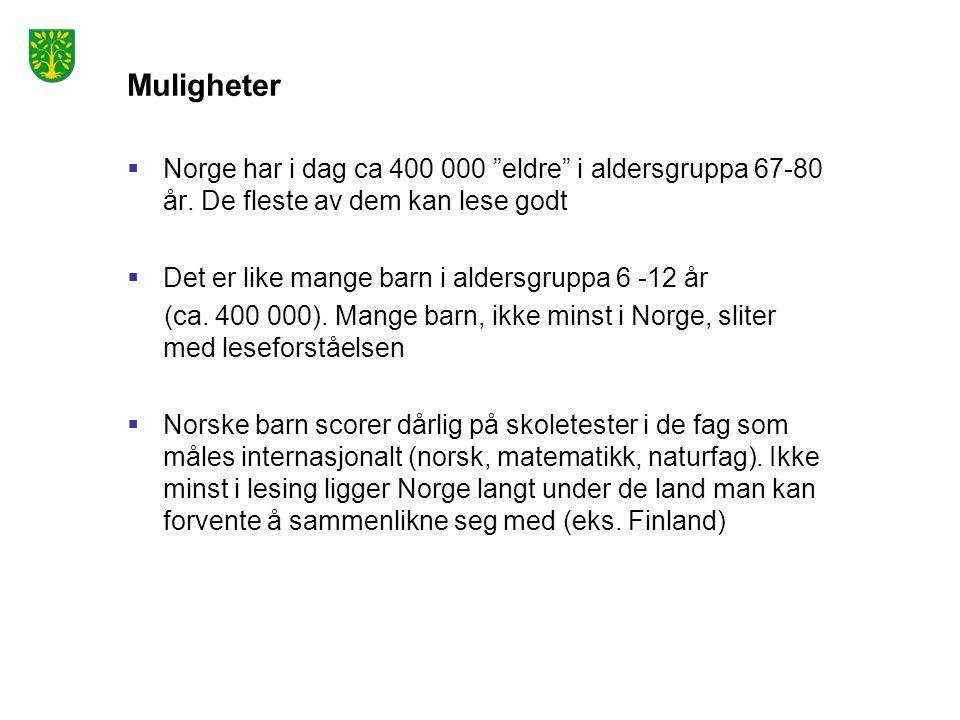 """Muligheter  Norge har i dag ca 400 000 """"eldre"""" i aldersgruppa 67-80 år. De fleste av dem kan lese godt  Det er like mange barn i aldersgruppa 6 -12"""