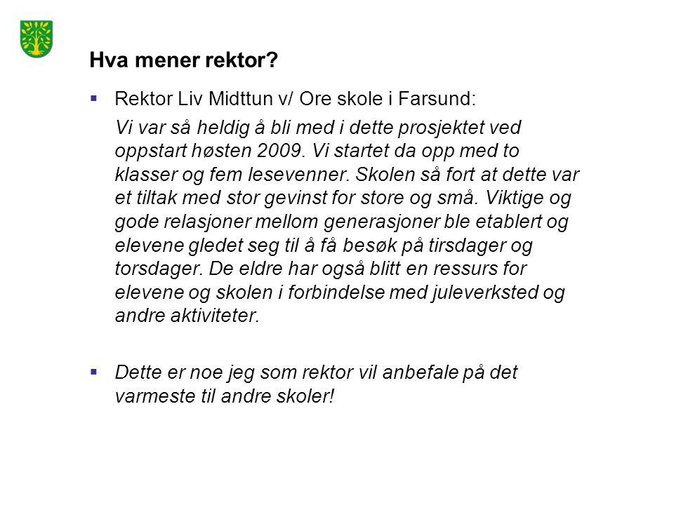 Hva mener rektor?  Rektor Liv Midttun v/ Ore skole i Farsund: Vi var så heldig å bli med i dette prosjektet ved oppstart høsten 2009. Vi startet da o