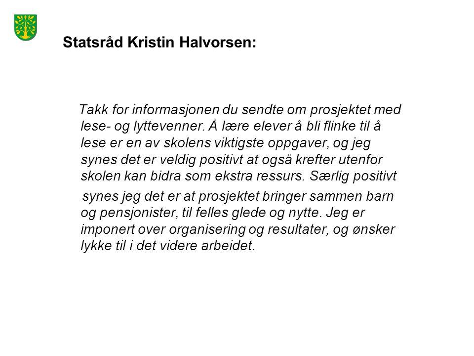 Statsråd Kristin Halvorsen: Takk for informasjonen du sendte om prosjektet med lese- og lyttevenner. Å lære elever å bli flinke til å lese er en av sk