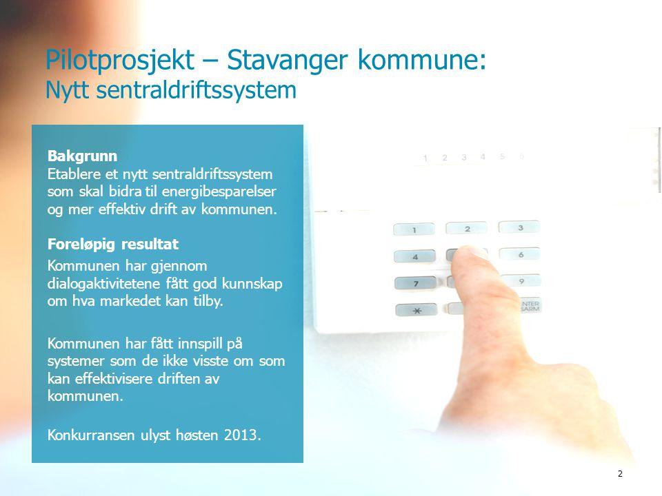 Pilotprosjekt – Stavanger kommune: Nytt sentraldriftssystem 2 Bakgrunn Etablere et nytt sentraldriftssystem som skal bidra til energibesparelser og me