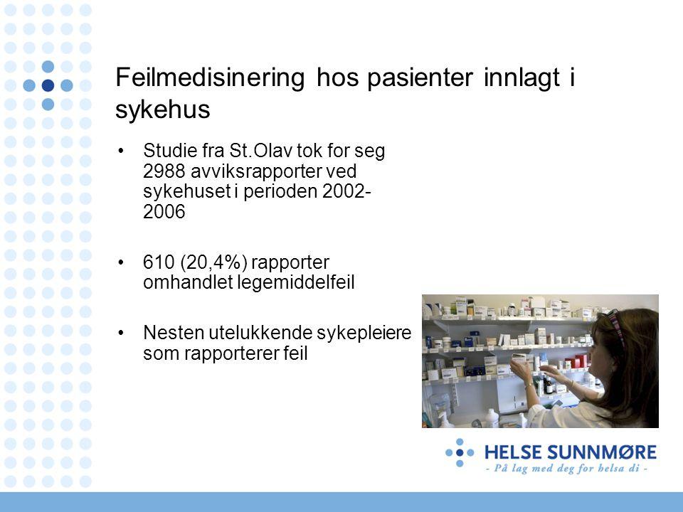 Feilmedisinering hos pasienter innlagt i sykehus •Studie fra St.Olav tok for seg 2988 avviksrapporter ved sykehuset i perioden 2002- 2006 •610 (20,4%) rapporter omhandlet legemiddelfeil •Nesten utelukkende sykepleiere som rapporterer feil
